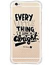Pour Antichoc Coque Coque Arriere Coque Mot / Phrase Flexible TPU pour Apple iPhone 6s Plus/6 Plus / iPhone 6s/6 / iPhone SE/5s/5